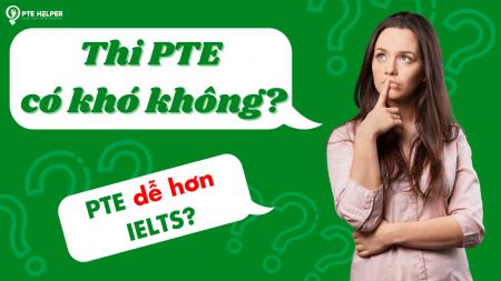 PTE dễ hơn IELTS? Câu hỏi về kỳ thi PTE và chứng chỉ PTE