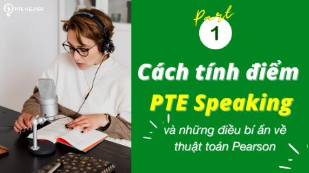 Cách tính điểm PTE Speaking & thuật toán Pearson (Phần 01)
