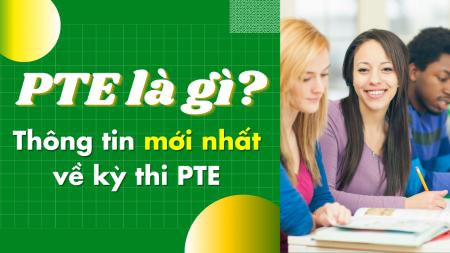 PTE là gì? Thông tin về kỳ thi PTE, bài thi PTE và đăng ký thi PTE 2021