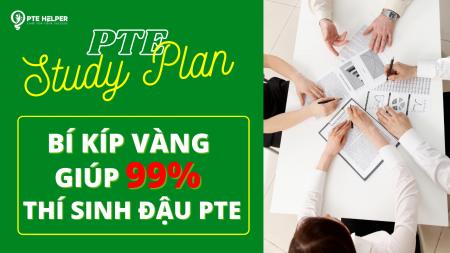 PTE Study Plan: Bí kíp vàng giúp 99% thí sinh đậu PTE