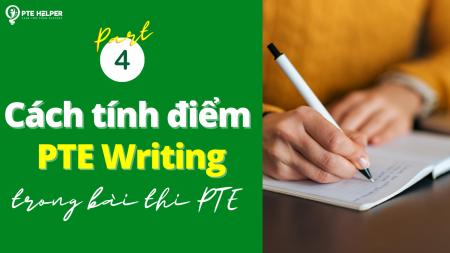 Cách tính điểm PTE Writing và lý do bài thi PTE lên ngôi (Phần 04)