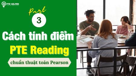 Cách tính điểm PTE Reading chuẩn thuật toán Pearson (Phần 03)