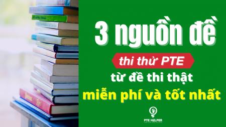 3 nguồn đề thi thử PTE tốt nhất 2021