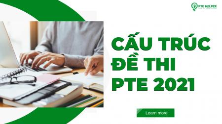 Cấu trúc đề thi PTE 2021 và cách tính điểm bài thi chi tiết