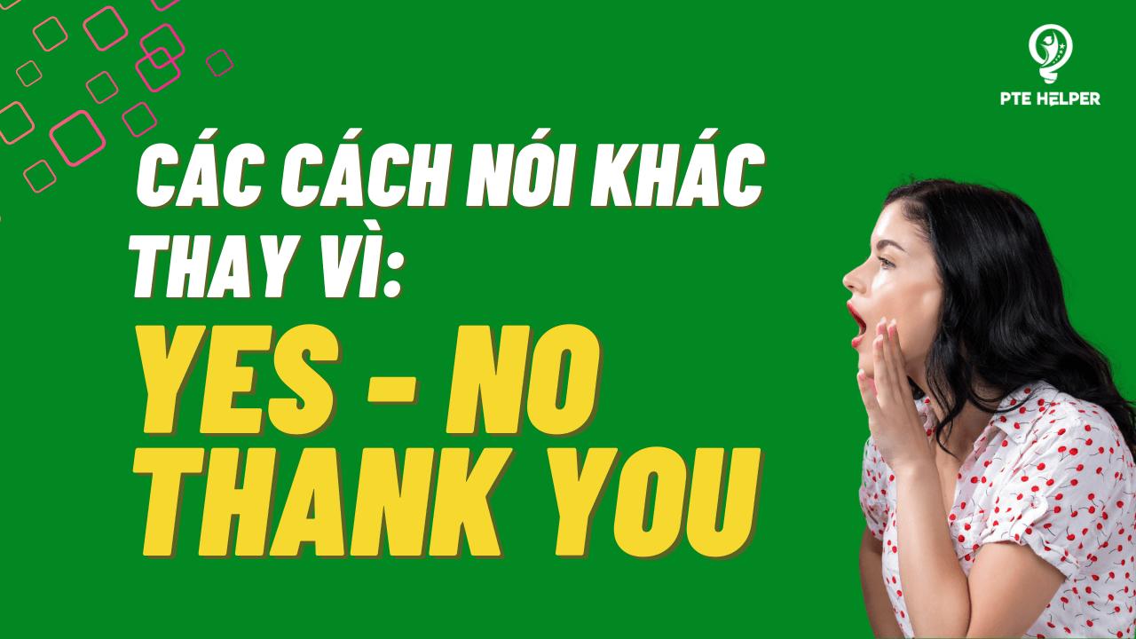 các cách nói khác thay vì yes no thank you